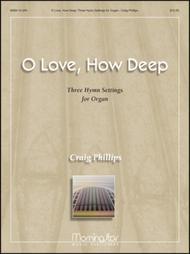 O Love, How Deep: Three Hymn Settings for Organ