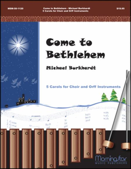 Come to Bethlehem: Five Carols for Choir and Orff Instruments
