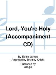 Lord, You're Holy (Accompaniment CD)