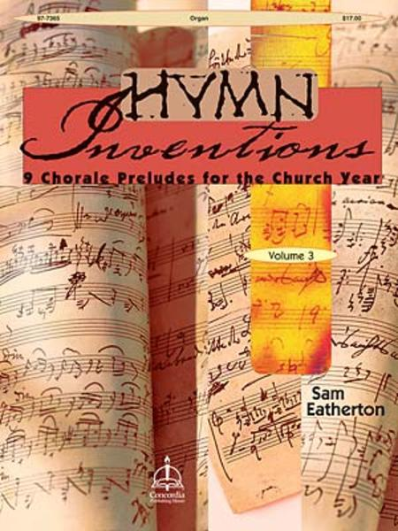 Hymn Inventions: 9 Chorale Preludes for the Church Year, Vol. 3