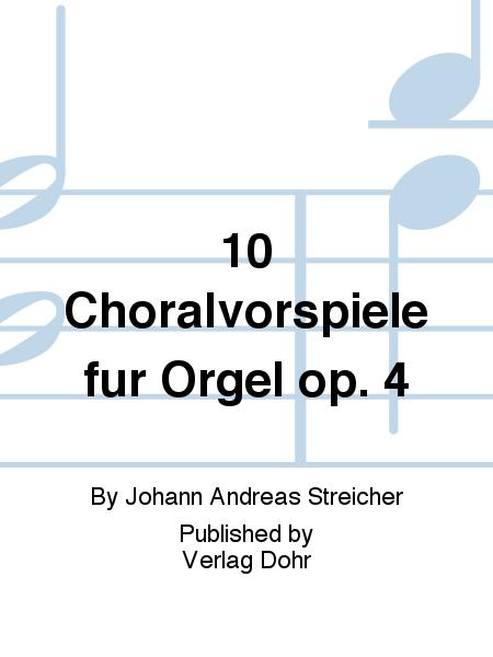 10 Choralvorspiele fur Orgel op. 4