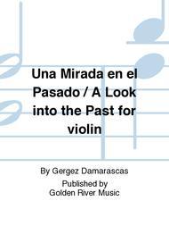 Una Mirada en el Pasado / A Look into the Past for violin