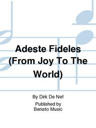 Adeste Fideles (From Joy To The World)