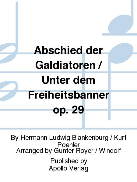 Abschied der Galdiatoren / Unter dem Freiheitsbanner op. 29