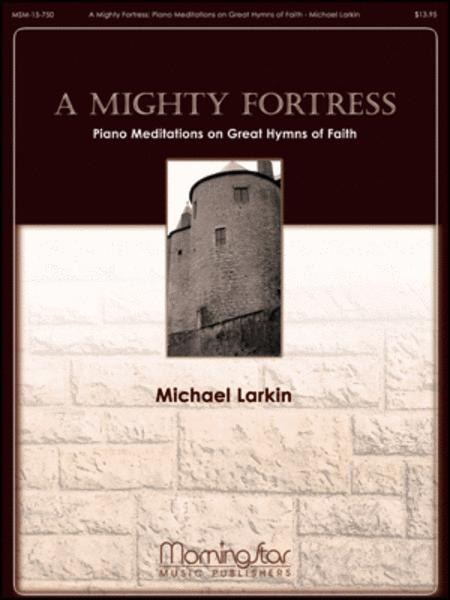 A Mighty Fortress: Piano Meditations on Great Hymns of Faith