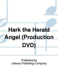 Hark the Herald Angel (Production DVD)