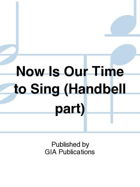 Now Is Our Time to Sing - Handbell edition
