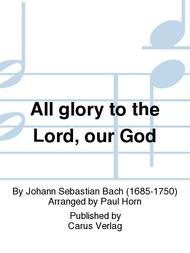 All glory to the Lord, our God (Gelobet sei der Herr, mein Gott)
