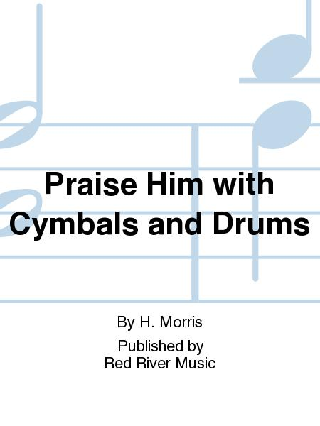 Praise Him with Cymbals and Drums
