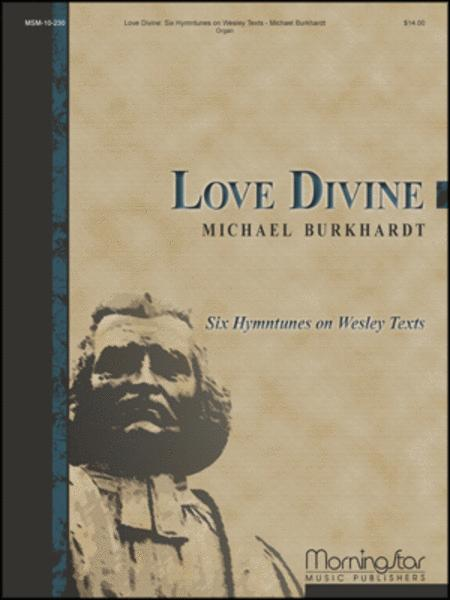 Love Divine: Six Hymntunes on Wesley Texts