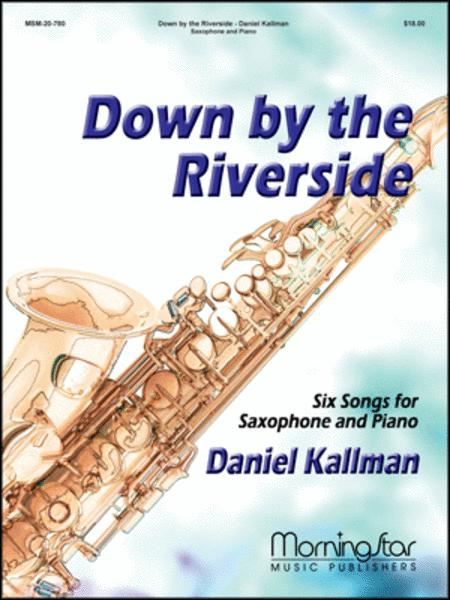 Down by the Riverside Six Songs for Saxophone & Piano