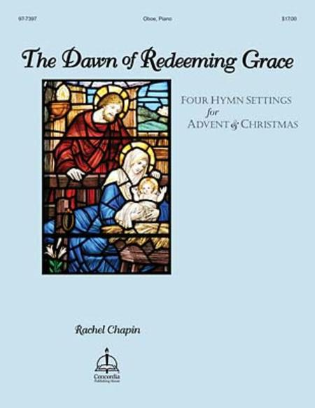 The Dawn of Redeeming Grace: Four Hymn Settings for Advent & Christmas