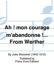 Ah ! mon courage m'abandonne !... From Werther