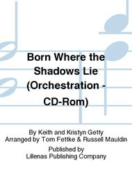 Born Where the Shadows Lie (Orchestration - CD-Rom)