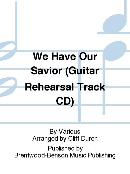 We Have Our Savior (Guitar Rehearsal Track CD)
