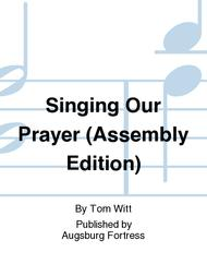 Singing Our Prayer (Assembly Edition)