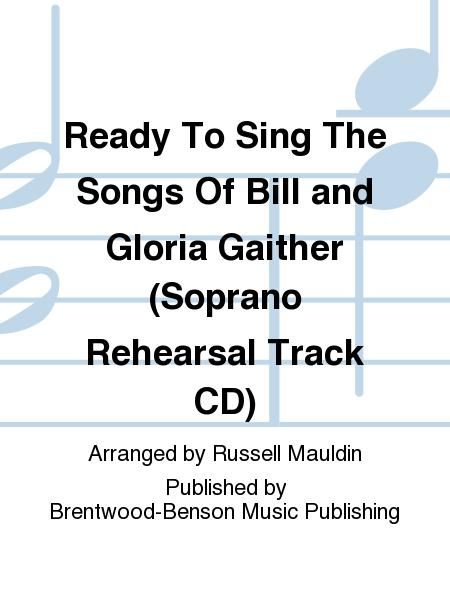 Ready To Sing The Songs Of Bill and Gloria Gaither (Soprano Rehearsal Track CD)