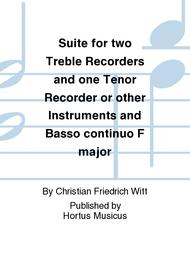Suite for two Treble Recorders and one Tenor Recorder or other Instruments and Basso continuo F major