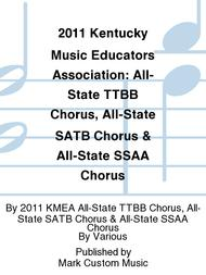 2011 Kentucky Music Educators Association: All-State TTBB Chorus, All-State SATB Chorus & All-State SSAA Chorus