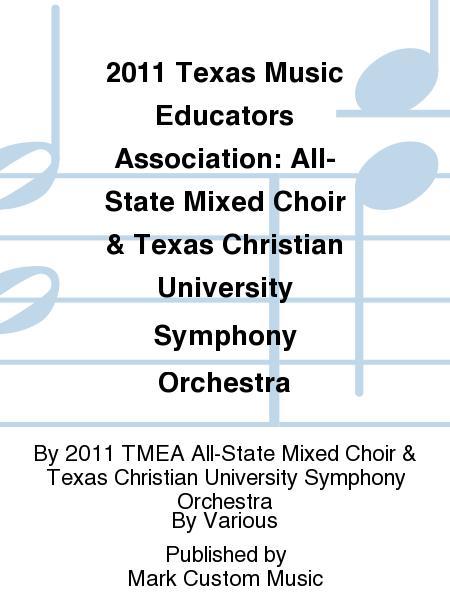 2011 Texas Music Educators Association: All-State Mixed Choir & Texas Christian University Symphony Orchestra