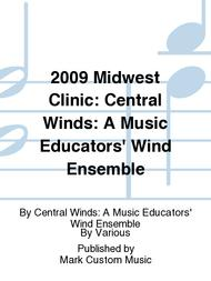 2009 Midwest Clinic: Central Winds: A Music Educators' Wind Ensemble