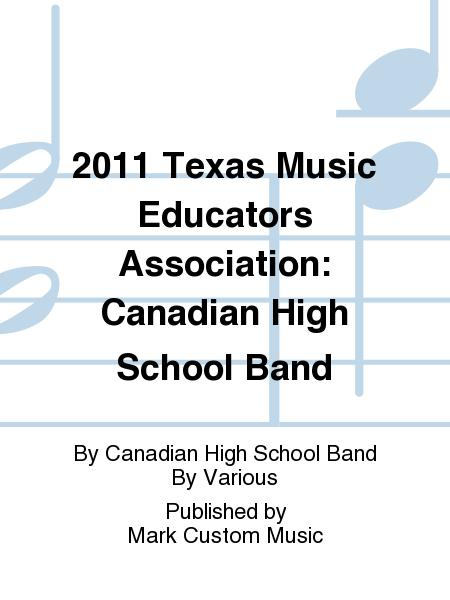 2011 Texas Music Educators Association: Canadian High School Band