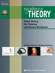 Excellence in Theory Music Theory, Ear Training, and History Workbook(Book Three)