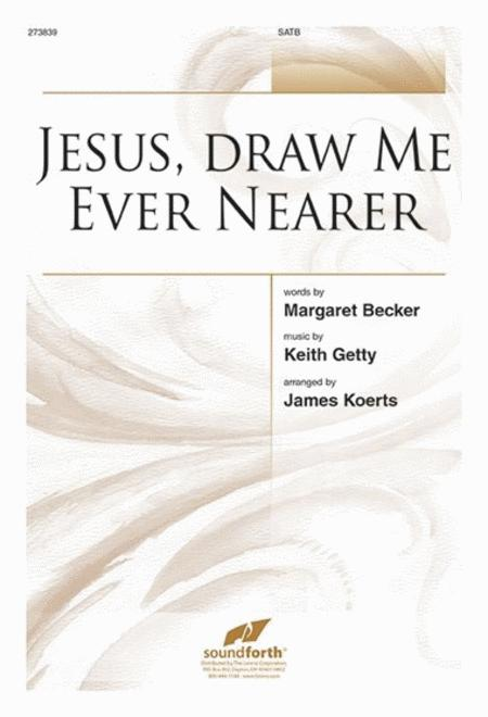 Jesus, Draw Me Ever Nearer