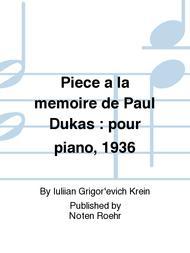 Piece a la memoire de Paul Dukas : pour piano, 1936