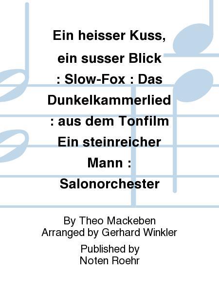 Ein heisser Kuss, ein susser Blick : Slow-Fox : Das Dunkelkammerlied : aus dem Tonfilm Ein steinreicher Mann : Salonorchester
