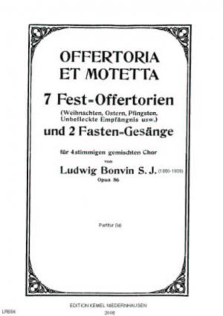 Offertoria et motetta : 7 Fest-Offertorien (Weihnachten, Ostern, Pfingsten, unbefleckte Empfangnis usw.) und 2 Fasten-Gesange : fur 4stimmigen gemischten Chor, opus 86