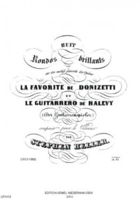 Huit rondos brillants sur des motifs favorits des operas La Favorite de Donizetti et Le Guitarrero (Der Guitarrenspieler) de Halevy : op. 23, pour le piano