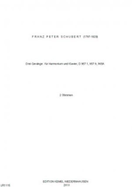 Drei Gesange : fur Harmonium und Klavier, D 957:1, 957:9, 965A