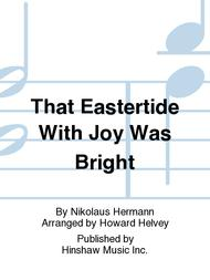 That Eastertide with Joy Was Bright