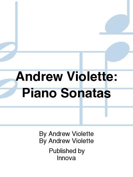 Andrew Violette: Piano Sonatas
