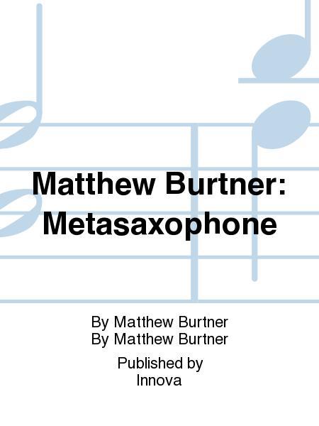 Matthew Burtner: Metasaxophone