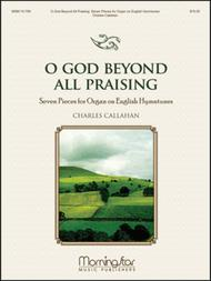 O God Beyond All Praising: Seven Pieces for Organ on English Hymntunes