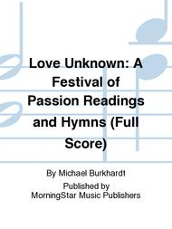 Love Unknown: A Festival of Passion Readings and Hymns (Full Score)