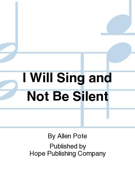 I Will Sing and Not Be Silent