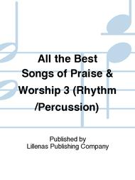 All the Best Songs of Praise & Worship 3 (Rhythm/Percussion)