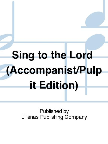 Sing to the Lord (Accompanist/Pulpit Edition)