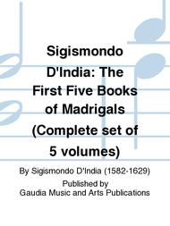 Sigismondo D'India: The First Five Books of Madrigals (Complete set of 5 volumes)