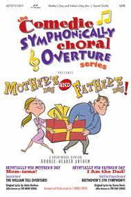 Mother's Day and Father's Day Anthem (Comedic Symphonic Choral Overture)