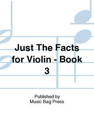 Just The Facts for Violin - Book 3