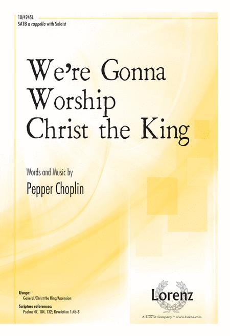 We're Gonna Worship Christ the King