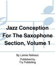 Jazz Conception For The Saxophone Section, Volume 1