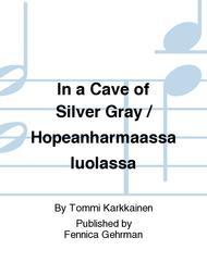 In a Cave of Silver Gray / Hopeanharmaassa luolassa