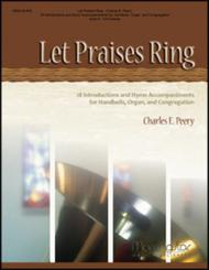 Let Praises Ring: 18 Introductions and Hymn Accompaniments for Handbells, Organ, and Congregation, Volume 1