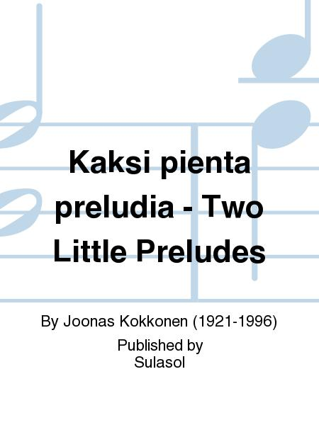 Kaksi pienta preludia - Two Little Preludes