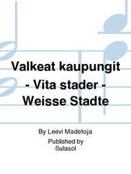 Valkeat kaupungit - Vita stader - Weisse Stadte